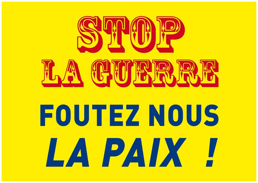 Stop la guerre, foutez-nous la paix