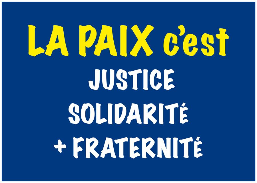 La paix c'est justice solidarité et fraternité