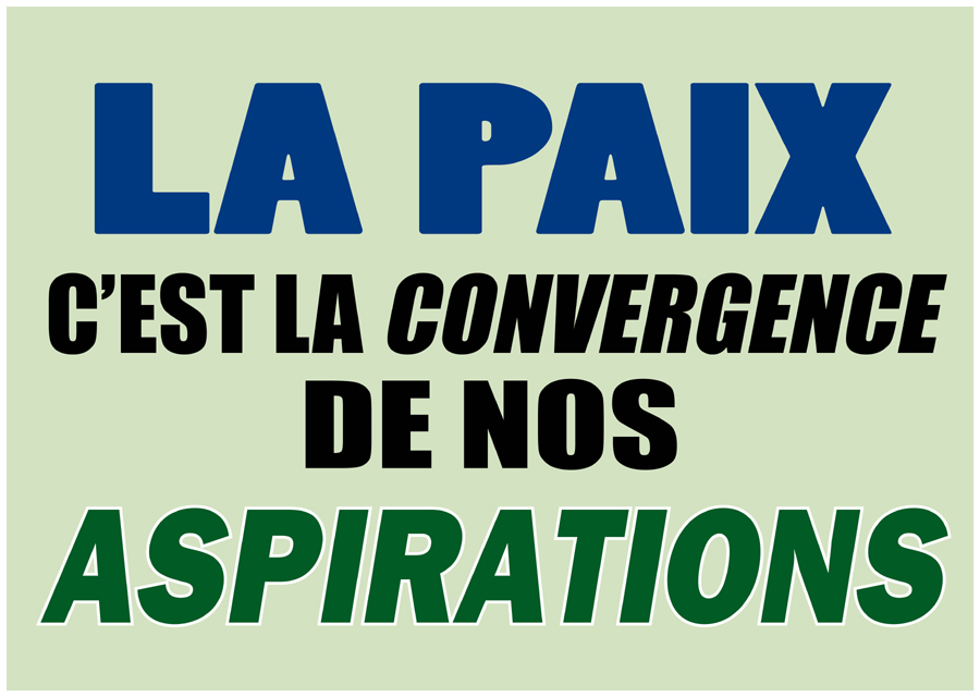 La paix c'est la convergence de nos aspirations